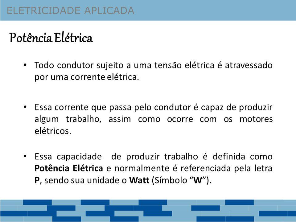 Potência Elétrica Todo condutor sujeito a uma tensão elétrica é atravessado por uma corrente elétrica.
