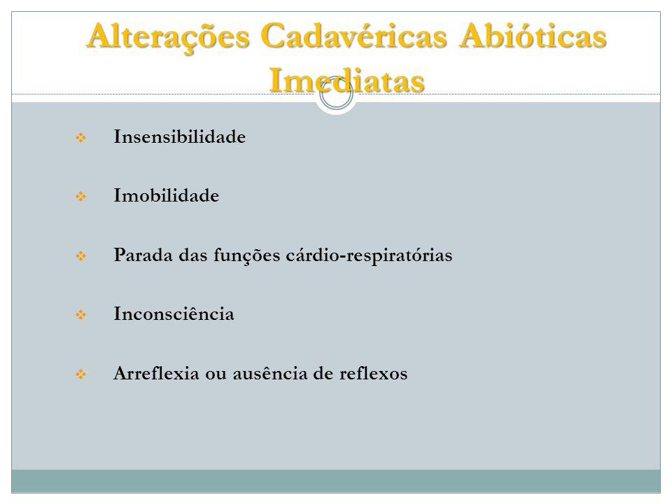 Hipóstase cadavérica (Livor mortis) Frialdade cadavérica (Algor mortis) Rigidez cadavérica (Rigor mortis) Coagulação sangüínea (pós-morte) Impregnação pela hemoglobina Impregnação pela bile