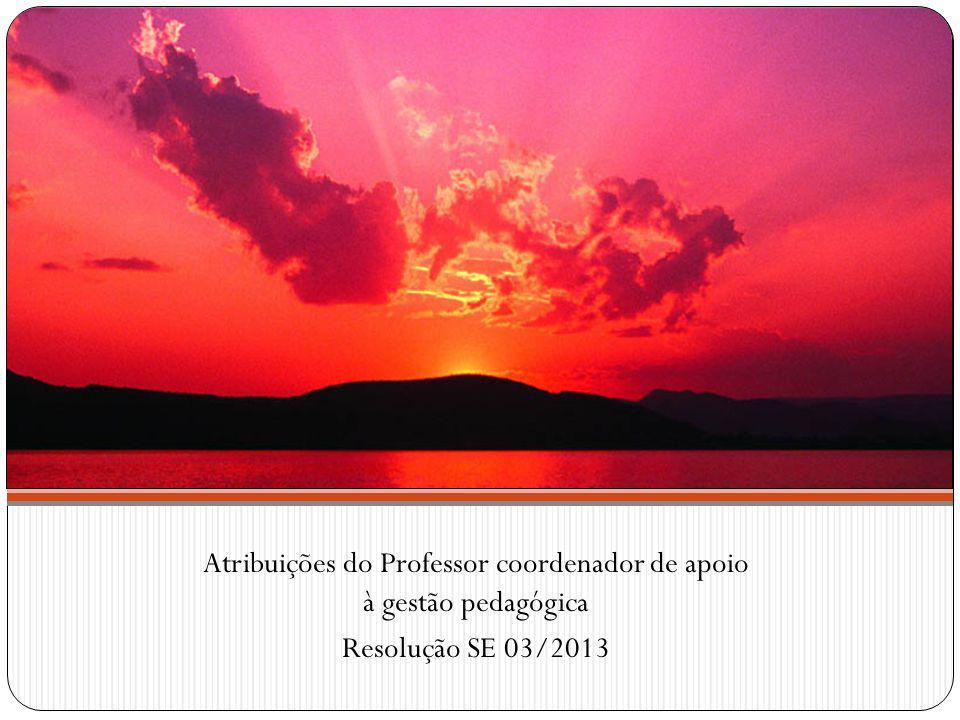 Atribuições do Professor coordenador de apoio à gestão pedagógica Resolução SE 03/2013