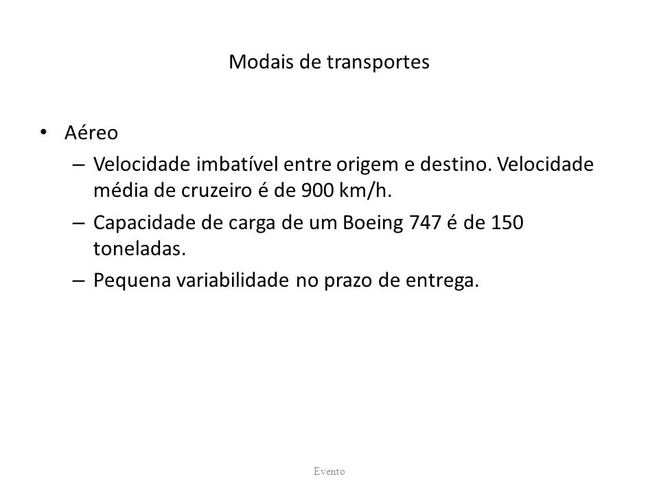 Modais de transportes Aéreo – Velocidade imbatível entre origem e destino. Velocidade média de cruzeiro é de 900 km/h. – Capacidade de carga de um Boe