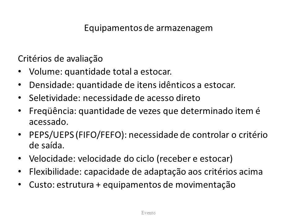 Equipamentos de armazenagem Critérios de avaliação Volume: quantidade total a estocar. Densidade: quantidade de itens idênticos a estocar. Seletividad