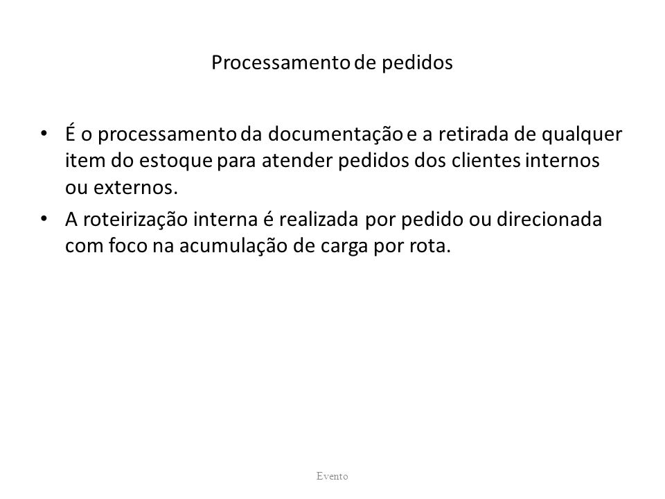 Processamento de pedidos É o processamento da documentação e a retirada de qualquer item do estoque para atender pedidos dos clientes internos ou exte
