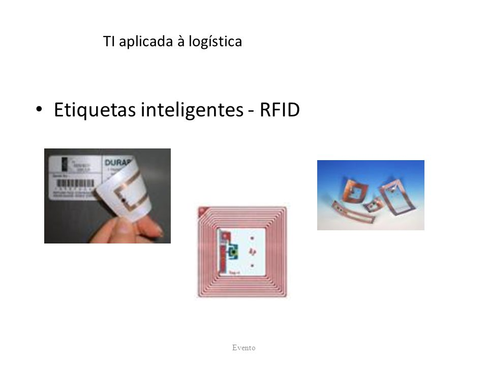 TI aplicada à logística Etiquetas inteligentes - RFID Evento