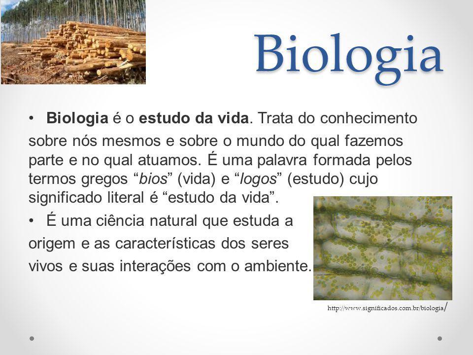 Biologia Biologia é o estudo da vida. Trata do conhecimento sobre nós mesmos e sobre o mundo do qual fazemos parte e no qual atuamos. É uma palavra fo