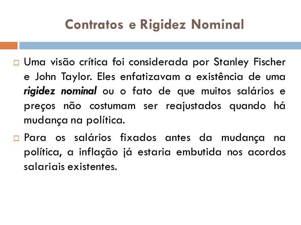 Contratos e Rigidez Nominal Uma visão crítica foi considerada por Stanley Fischer e John Taylor. Eles enfatizavam a existência de uma rigidez nominal