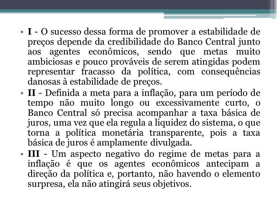 I - O sucesso dessa forma de promover a estabilidade de preços depende da credibilidade do Banco Central junto aos agentes econômicos, sendo que metas