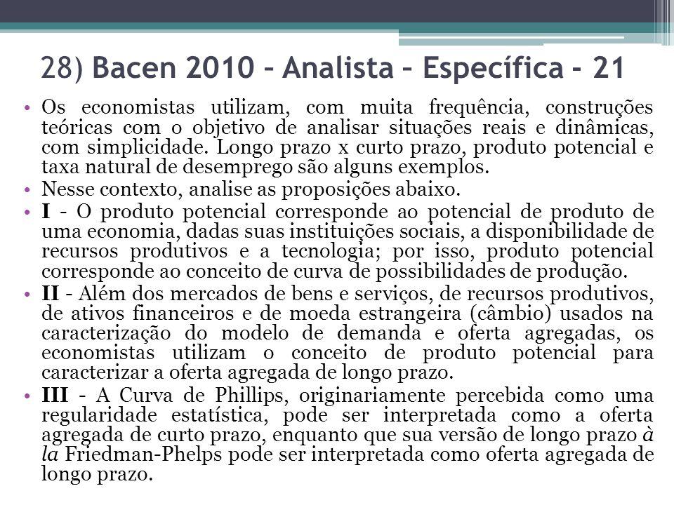 28) Bacen 2010 – Analista – Específica - 21 Os economistas utilizam, com muita frequência, construções teóricas com o objetivo de analisar situações r