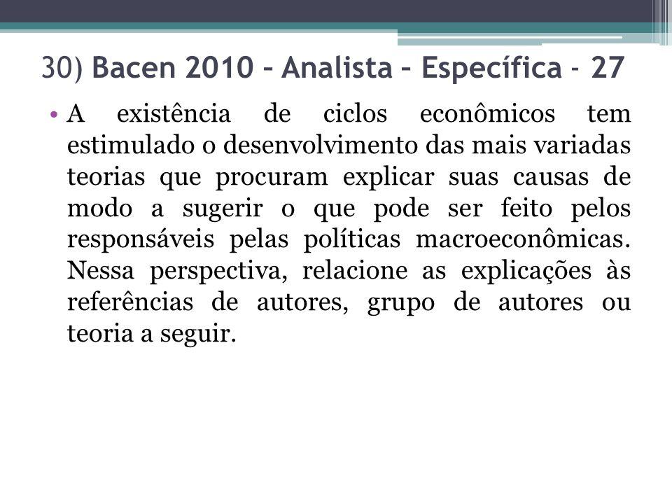 30) Bacen 2010 – Analista – Específica - 27 A existência de ciclos econômicos tem estimulado o desenvolvimento das mais variadas teorias que procuram explicar suas causas de modo a sugerir o que pode ser feito pelos responsáveis pelas políticas macroeconômicas.