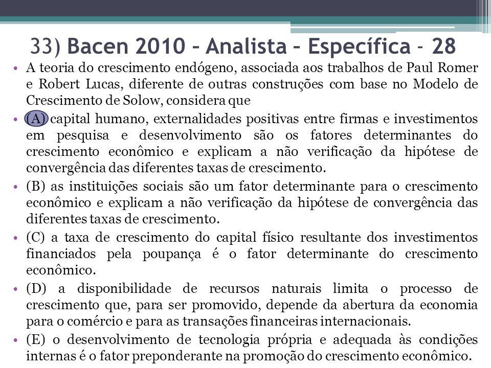 33) Bacen 2010 – Analista – Específica - 28 A teoria do crescimento endógeno, associada aos trabalhos de Paul Romer e Robert Lucas, diferente de outra