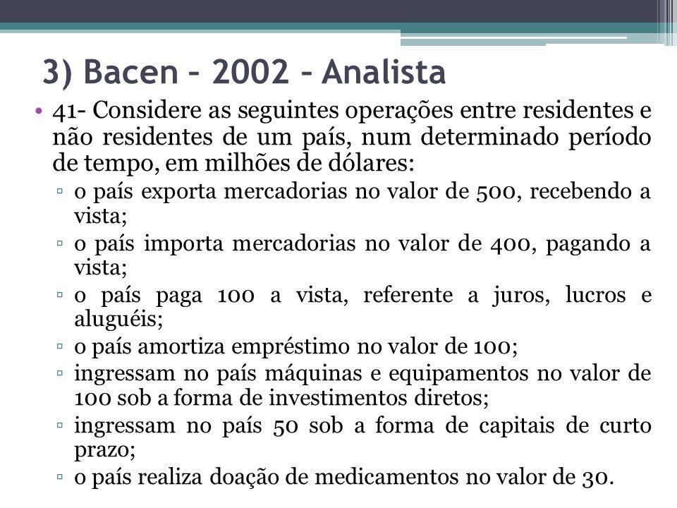 3) Bacen – 2002 – Analista 41- Considere as seguintes operações entre residentes e não residentes de um país, num determinado período de tempo, em mil