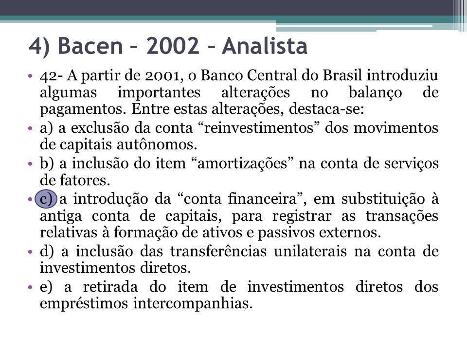 4) Bacen – 2002 – Analista 42- A partir de 2001, o Banco Central do Brasil introduziu algumas importantes alterações no balanço de pagamentos. Entre e