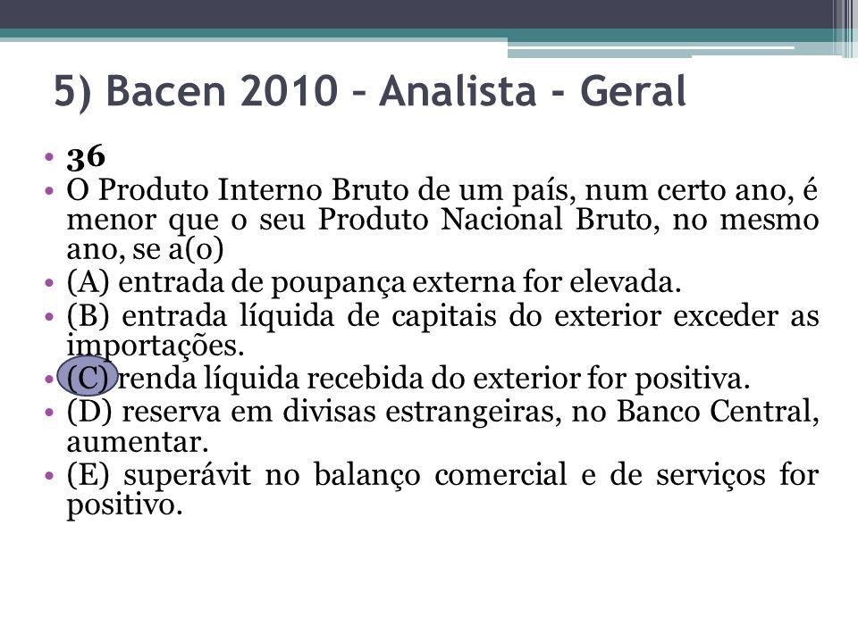 5) Bacen 2010 – Analista - Geral 36 O Produto Interno Bruto de um país, num certo ano, é menor que o seu Produto Nacional Bruto, no mesmo ano, se a(o) (A) entrada de poupança externa for elevada.