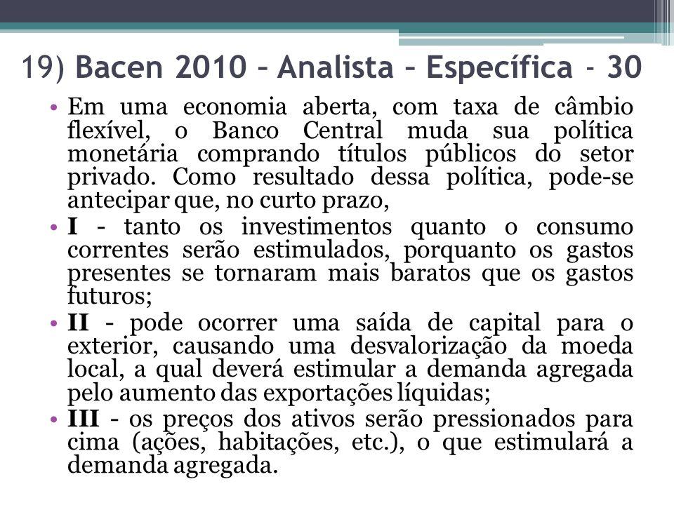 19) Bacen 2010 – Analista – Específica - 30 Em uma economia aberta, com taxa de câmbio flexível, o Banco Central muda sua política monetária comprando