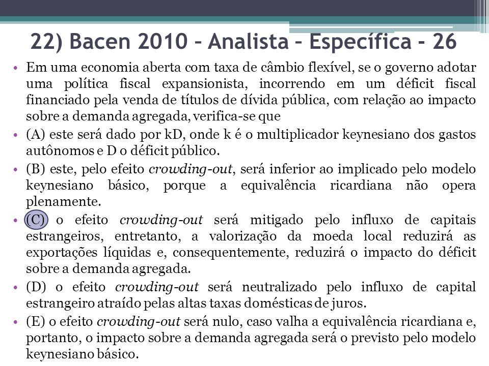 22) Bacen 2010 – Analista – Específica - 26 Em uma economia aberta com taxa de câmbio flexível, se o governo adotar uma política fiscal expansionista,
