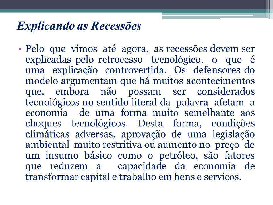 Pelo que vimos até agora, as recessões devem ser explicadas pelo retrocesso tecnológico, o que é uma explicação controvertida. Os defensores do modelo