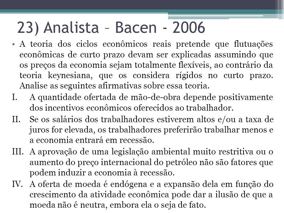 23) Analista – Bacen - 2006 A teoria dos ciclos econômicos reais pretende que flutuações econômicas de curto prazo devam ser explicadas assumindo que os preços da economia sejam totalmente flexíveis, ao contrário da teoria keynesiana, que os considera rígidos no curto prazo.