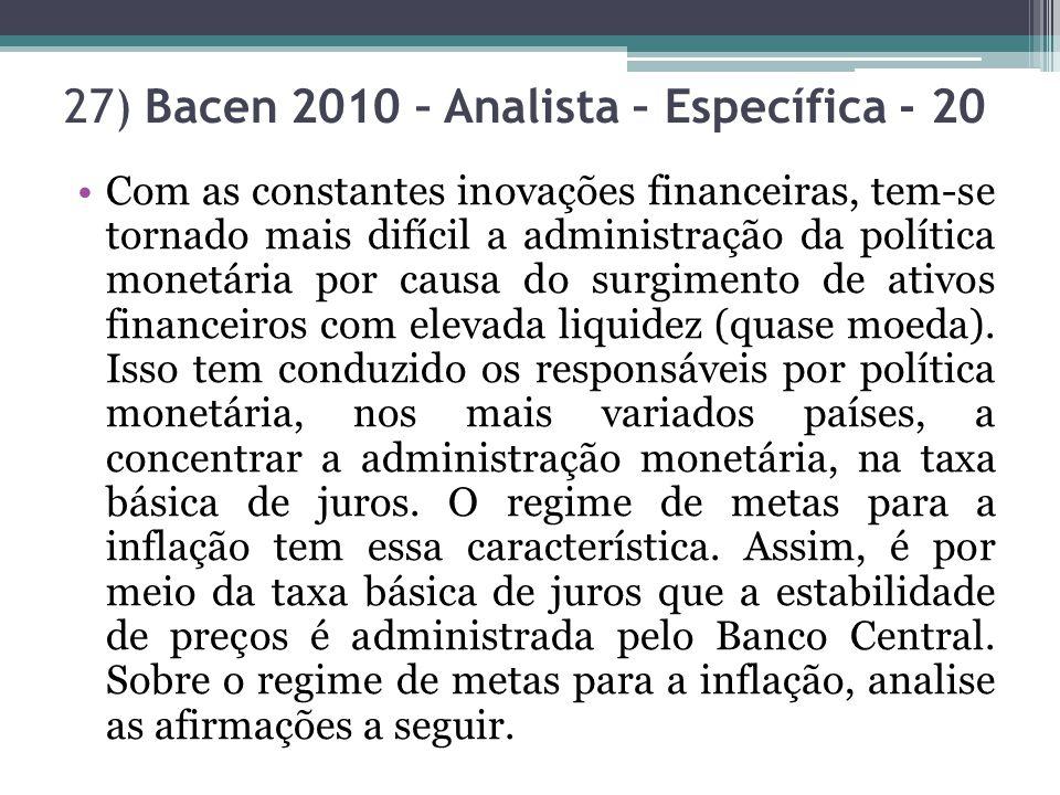 27) Bacen 2010 – Analista – Específica - 20 Com as constantes inovações financeiras, tem-se tornado mais difícil a administração da política monetária por causa do surgimento de ativos financeiros com elevada liquidez (quase moeda).