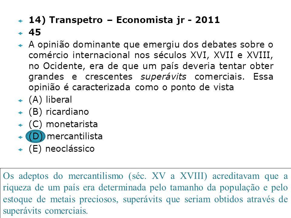 14) Transpetro – Economista jr - 2011 45 A opinião dominante que emergiu dos debates sobre o comércio internacional nos séculos XVI, XVII e XVIII, no
