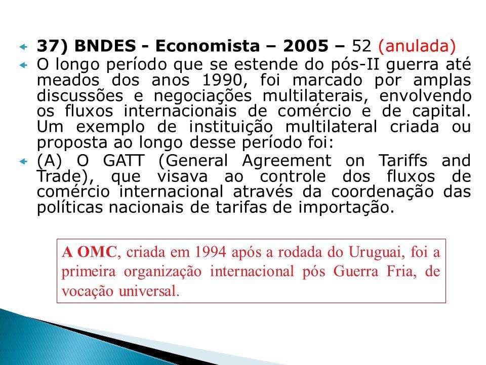 37) BNDES - Economista – 2005 – 52 (anulada) O longo período que se estende do pós-II guerra até meados dos anos 1990, foi marcado por amplas discussõ