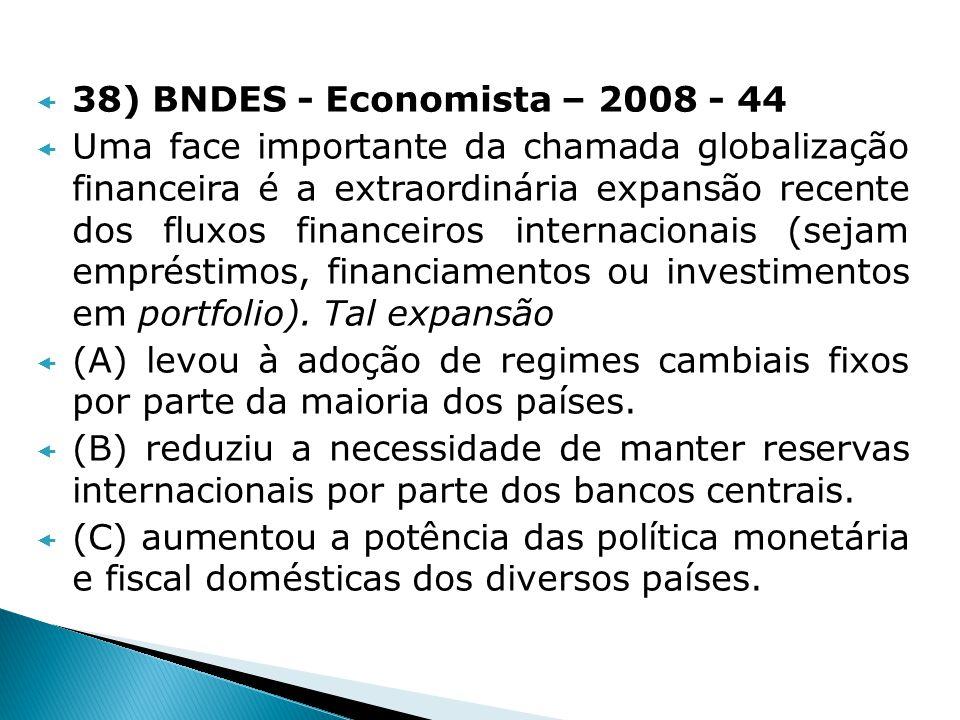 38) BNDES - Economista – 2008 - 44 Uma face importante da chamada globalização financeira é a extraordinária expansão recente dos fluxos financeiros i
