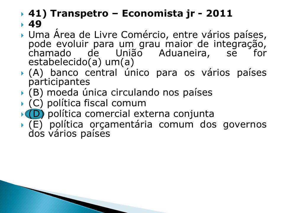 41) Transpetro – Economista jr - 2011 49 Uma Área de Livre Comércio, entre vários países, pode evoluir para um grau maior de integração, chamado de Un