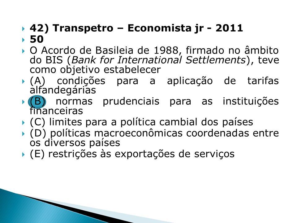 42) Transpetro – Economista jr - 2011 50 O Acordo de Basileia de 1988, firmado no âmbito do BIS (Bank for International Settlements), teve como objeti