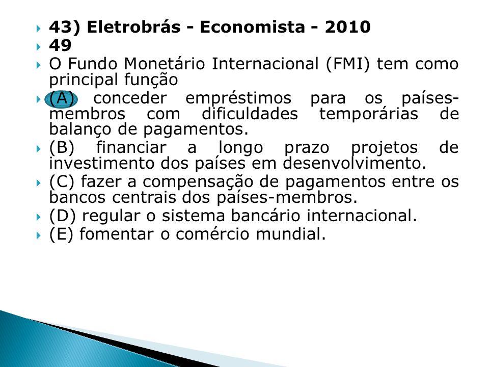 43) Eletrobrás - Economista - 2010 49 O Fundo Monetário Internacional (FMI) tem como principal função (A) conceder empréstimos para os países- membros