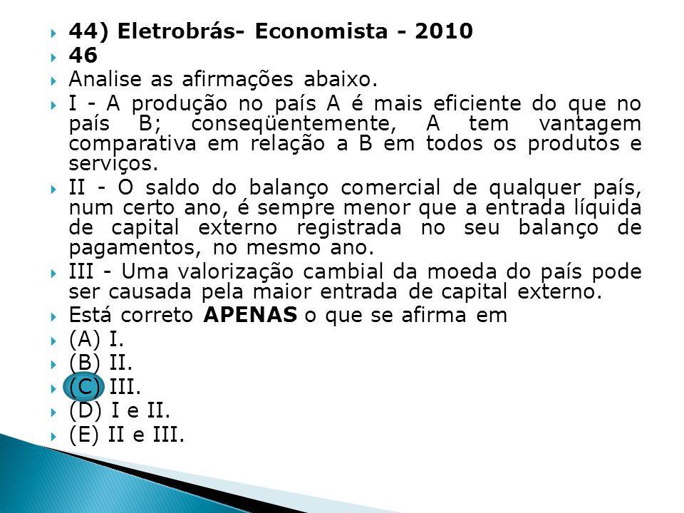 44) Eletrobrás- Economista - 2010 46 Analise as afirmações abaixo. I - A produção no país A é mais eficiente do que no país B; conseqüentemente, A tem