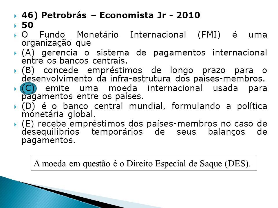 46) Petrobrás – Economista Jr - 2010 50 O Fundo Monetário Internacional (FMI) é uma organização que (A) gerencia o sistema de pagamentos internacional