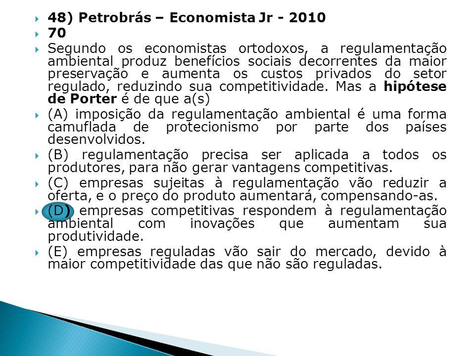 48) Petrobrás – Economista Jr - 2010 70 Segundo os economistas ortodoxos, a regulamentação ambiental produz benefícios sociais decorrentes da maior pr