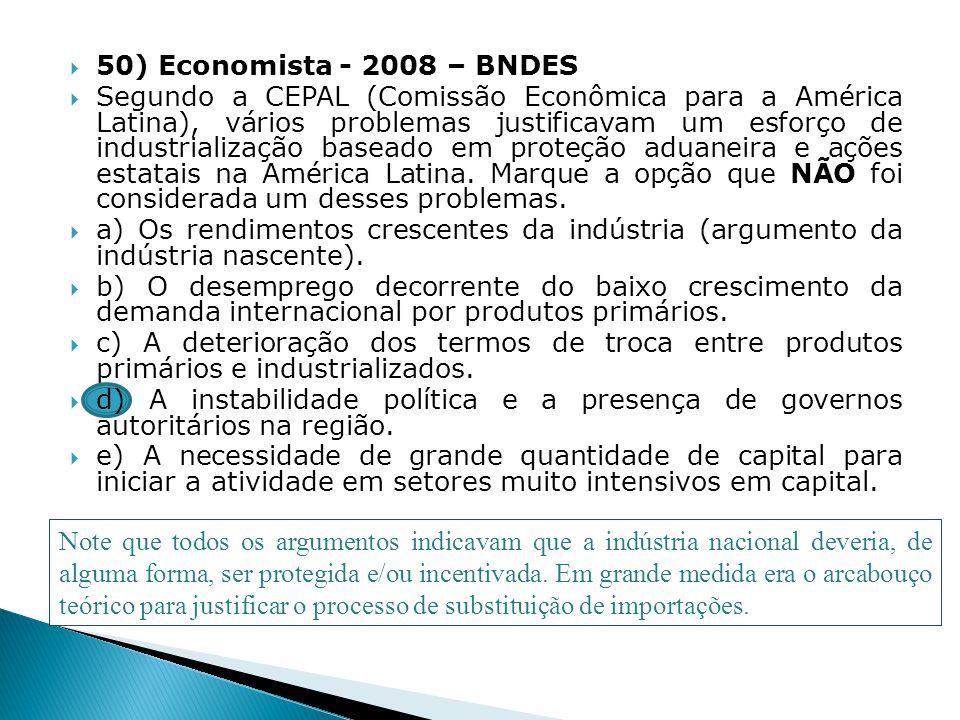 50) Economista - 2008 – BNDES Segundo a CEPAL (Comissão Econômica para a América Latina), vários problemas justificavam um esforço de industrialização