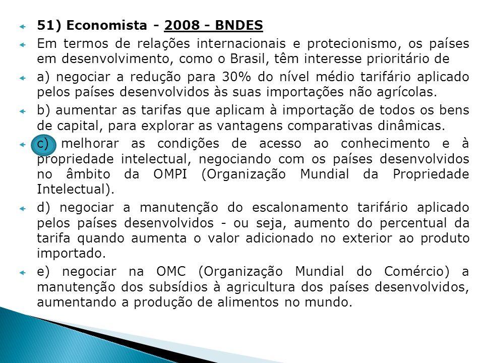 51) Economista - 2008 - BNDES Em termos de relações internacionais e protecionismo, os países em desenvolvimento, como o Brasil, têm interesse priorit