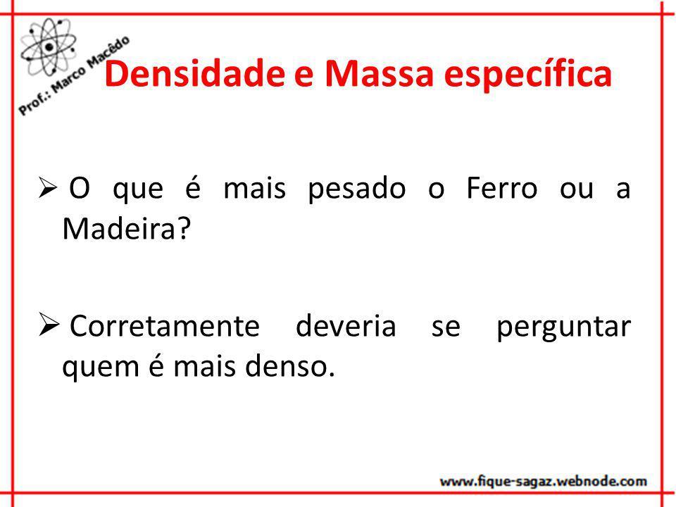 Densidade e Massa específica Ferro Madeira m V d =