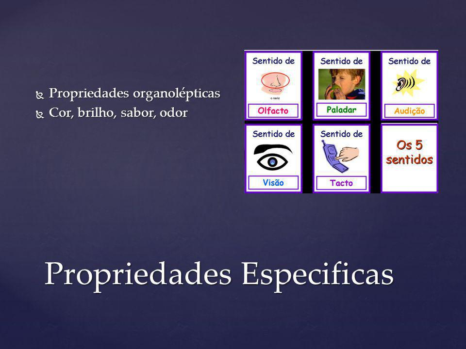 Propriedades organolépticas Propriedades organolépticas Cor, brilho, sabor, odor Cor, brilho, sabor, odor Propriedades Especificas