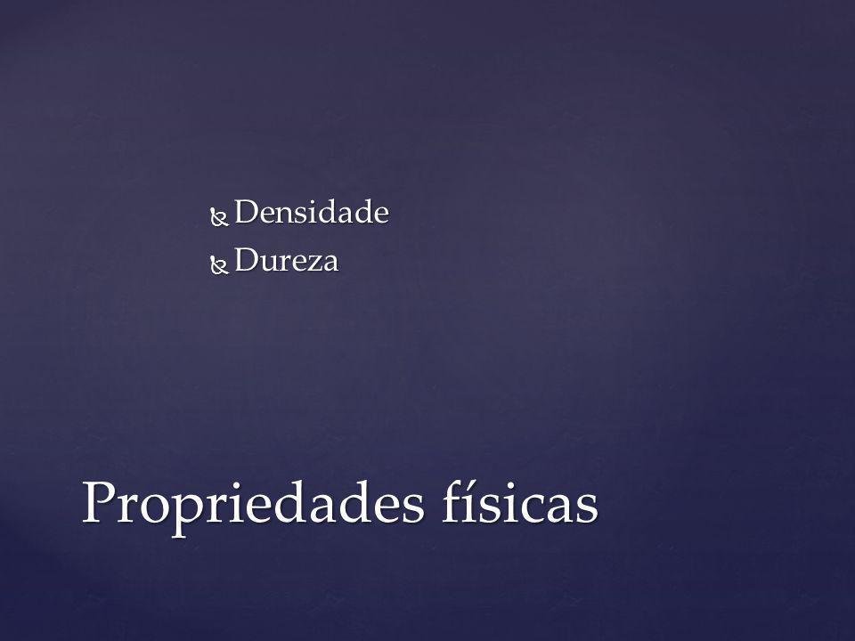 Densidade Densidade Dureza Dureza Propriedades físicas