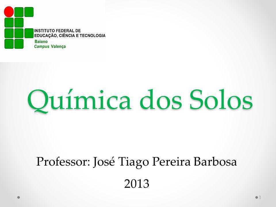 Química dos Solos Professor: José Tiago Pereira Barbosa 2013 1