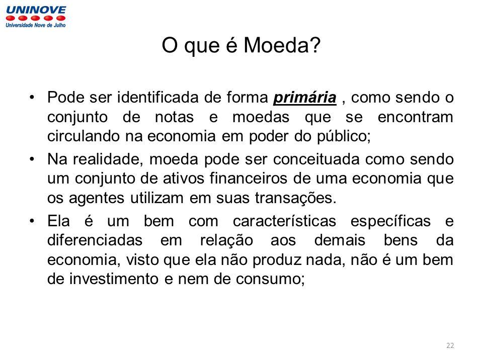 O que é Moeda? Pode ser identificada de forma primária, como sendo o conjunto de notas e moedas que se encontram circulando na economia em poder do pú