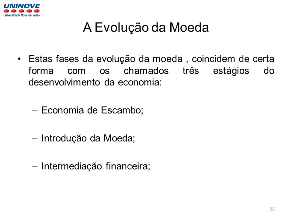 A Evolução da Moeda Estas fases da evolução da moeda, coincidem de certa forma com os chamados três estágios do desenvolvimento da economia: –Economia