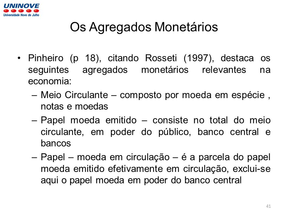 Os Agregados Monetários Pinheiro (p 18), citando Rosseti (1997), destaca os seguintes agregados monetários relevantes na economia: –Meio Circulante –