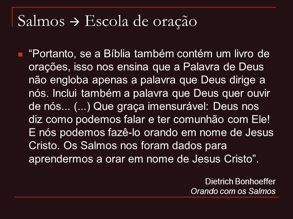 Salmos Escola de oração Portanto, se a Bíblia também contém um livro de orações, isso nos ensina que a Palavra de Deus não engloba apenas a palavra qu