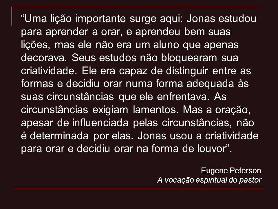 Uma lição importante surge aqui: Jonas estudou para aprender a orar, e aprendeu bem suas lições, mas ele não era um aluno que apenas decorava. Seus es