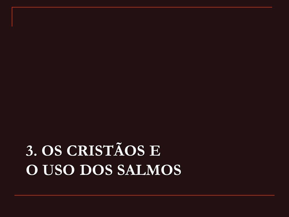 3. OS CRISTÃOS E O USO DOS SALMOS