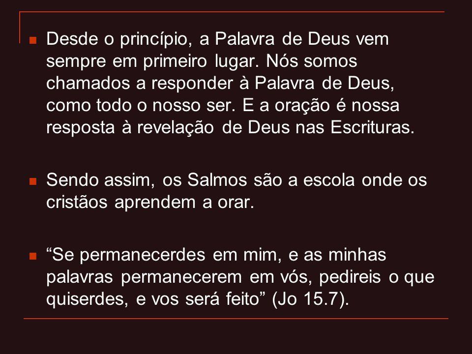 Desde o princípio, a Palavra de Deus vem sempre em primeiro lugar. Nós somos chamados a responder à Palavra de Deus, como todo o nosso ser. E a oração