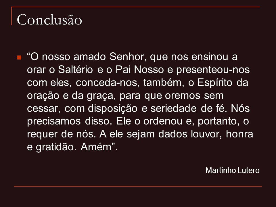 Conclusão O nosso amado Senhor, que nos ensinou a orar o Saltério e o Pai Nosso e presenteou-nos com eles, conceda-nos, também, o Espírito da oração e