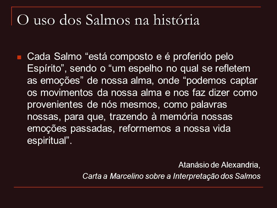 O uso dos Salmos na história Cada Salmo está composto e é proferido pelo Espírito, sendo o um espelho no qual se refletem as emoções de nossa alma, on