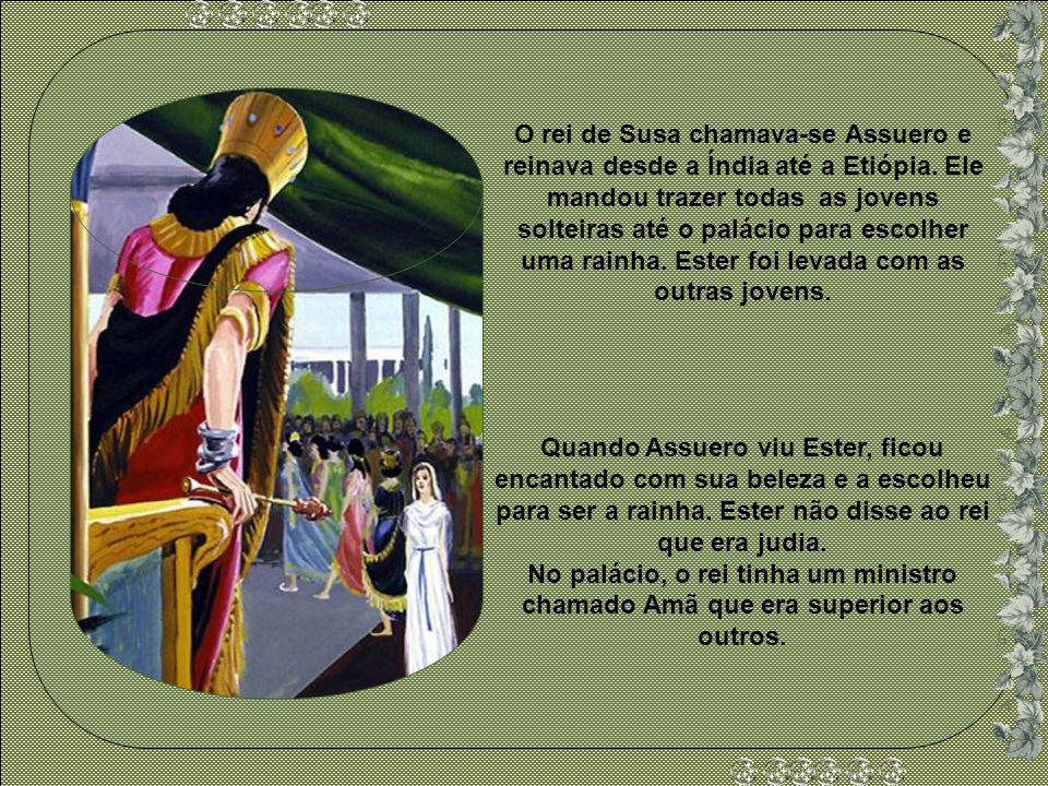 O rei de Susa chamava-se Assuero e reinava desde a Índia até a Etiópia.
