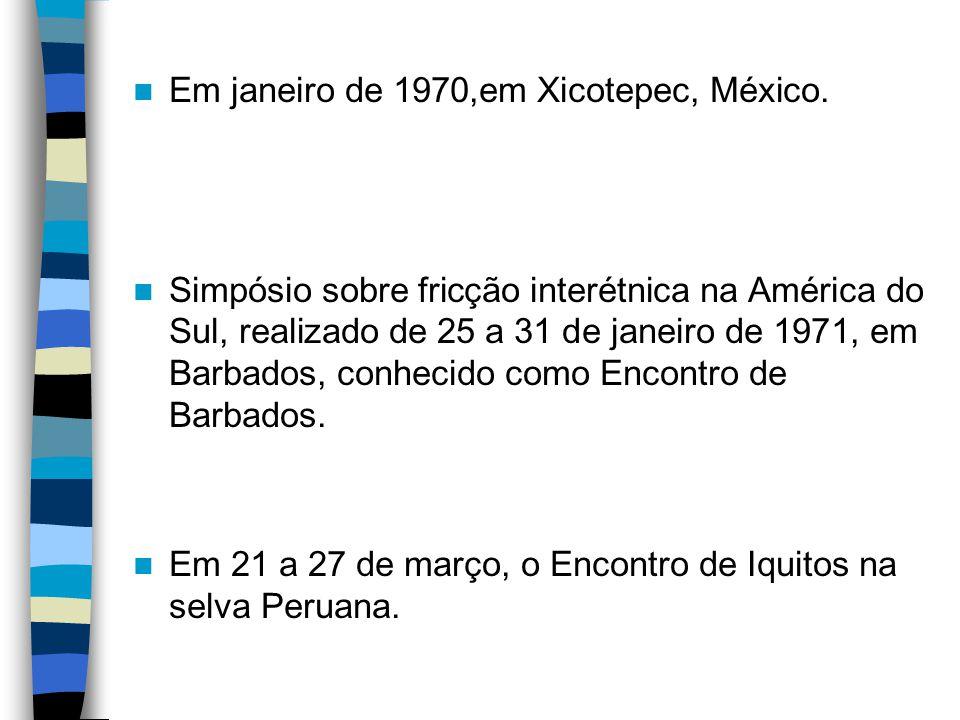 Em janeiro de 1970,em Xicotepec, México. Simpósio sobre fricção interétnica na América do Sul, realizado de 25 a 31 de janeiro de 1971, em Barbados, c