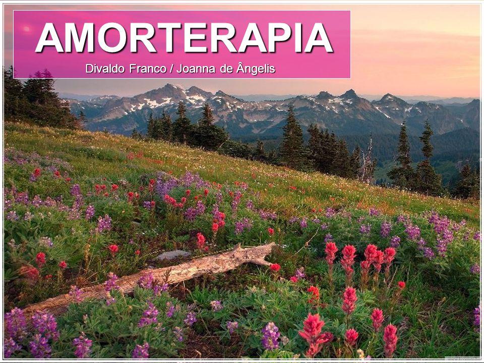 AMORTERAPIA AMORTERAPIA Divaldo Franco / Joanna de Ângelis Divaldo Franco / Joanna de Ângelis