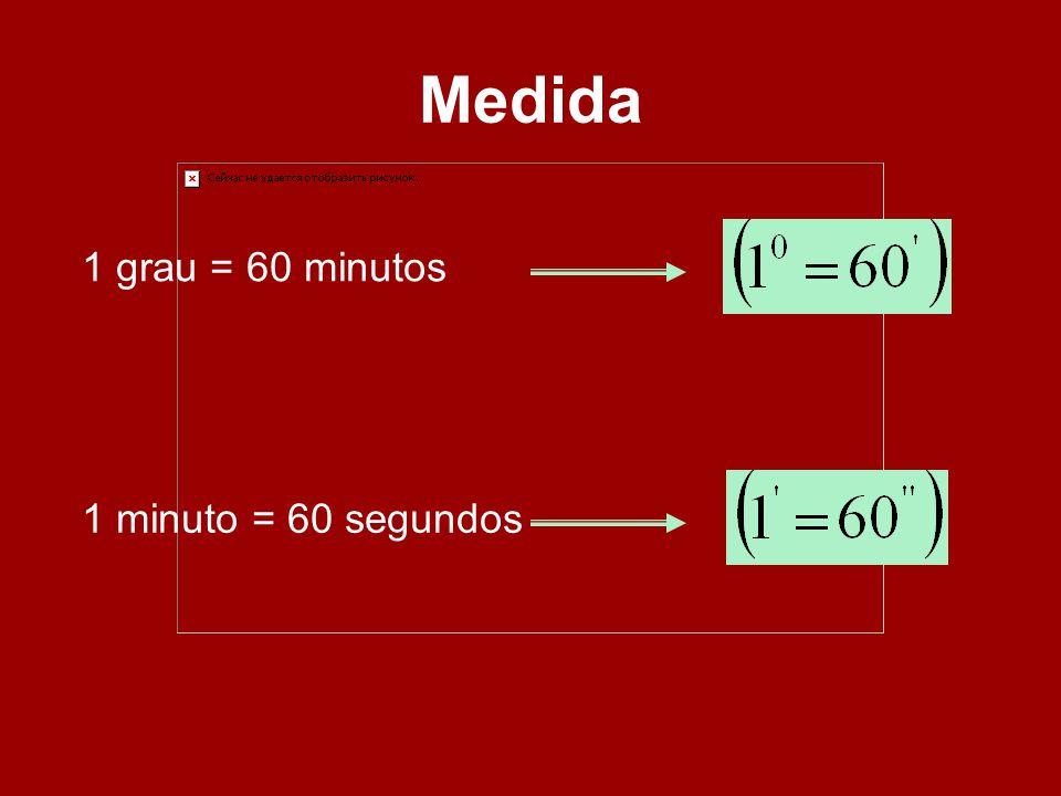 Medida 1 grau = 60 minutos1 minuto = 60 segundos