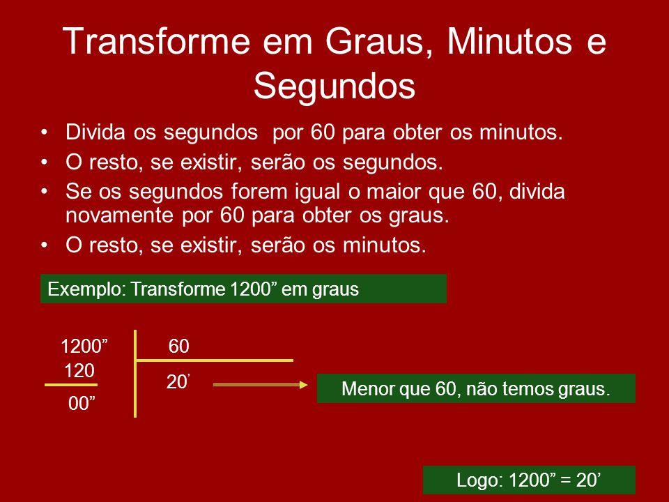 Transforme em Graus, Minutos e Segundos Divida os segundos por 60 para obter os minutos. O resto, se existir, serão os segundos. Se os segundos forem